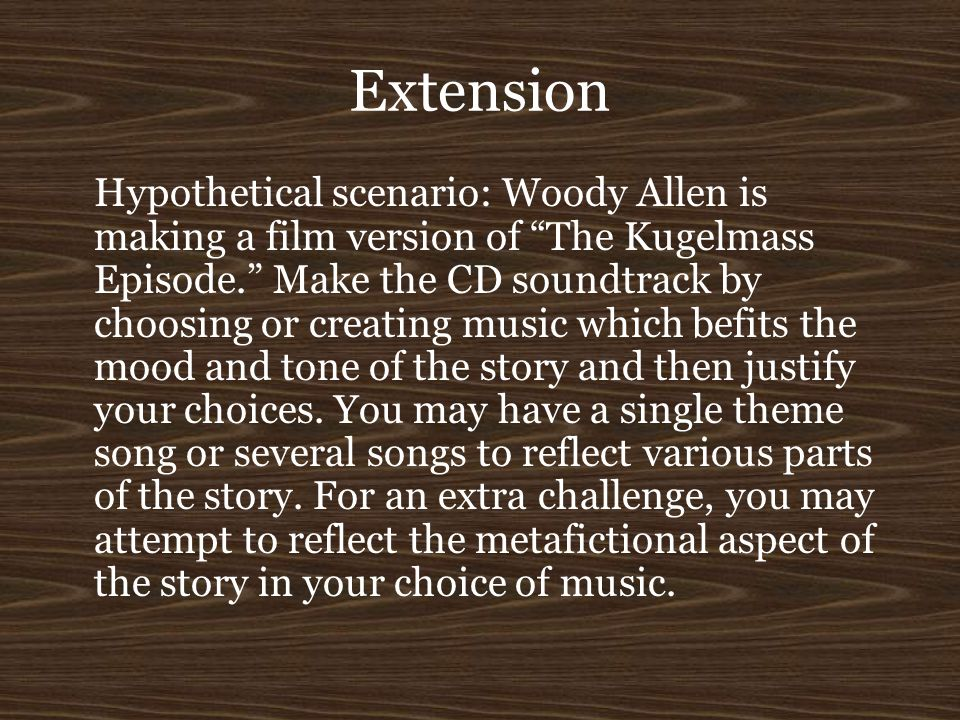 "Extension Hypothetical scenario: Woody Allen is making a film version of ""The Kugelmass Episode."" Make the CD soundtrack by choosing or creating music"