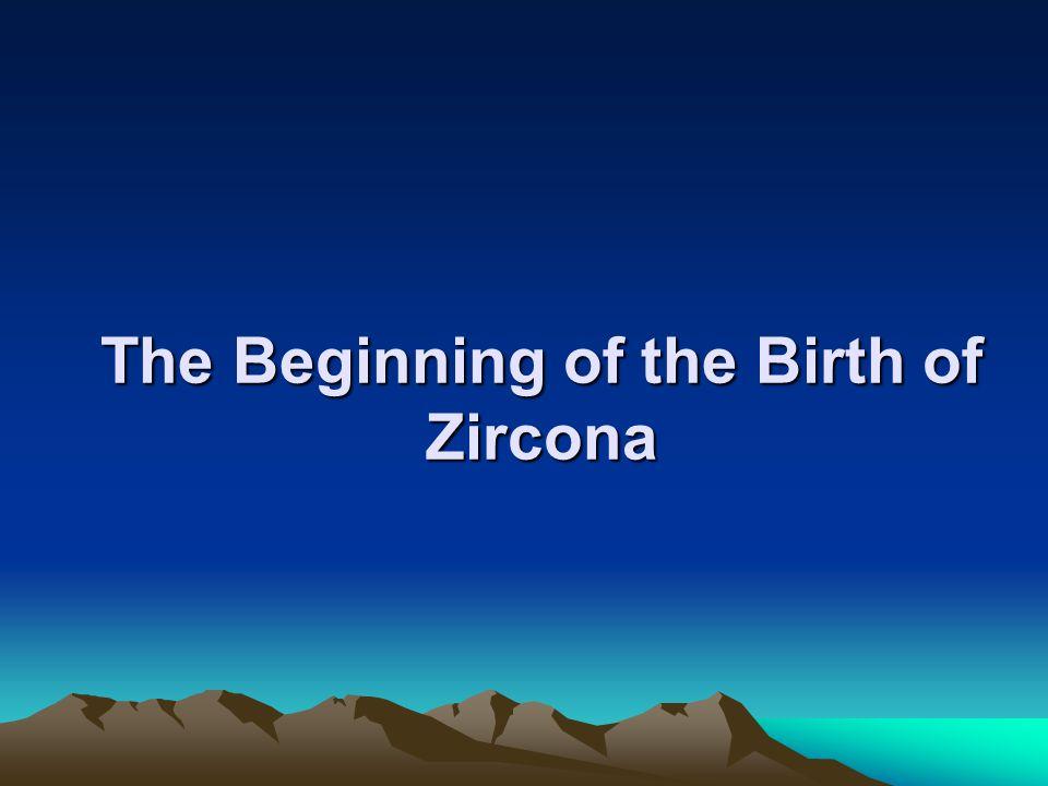 The Beginning of the Birth of Zircona