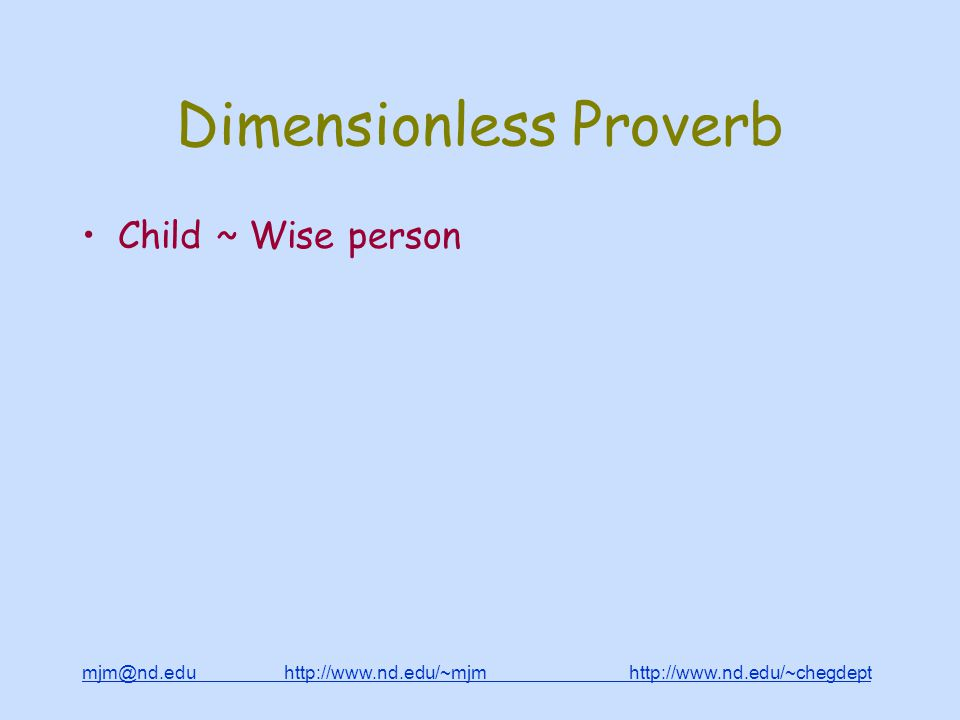 mjm@nd.edu http://www.nd.edu/~mjm http://www.nd.edu/~chegdepthttp://www.nd.edu/~mjmhttp://www.nd.edu/~chegdept Dimensionless Proverb Child ~ Wise person