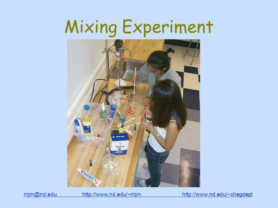 mjm@nd.edu http://www.nd.edu/~mjm http://www.nd.edu/~chegdepthttp://www.nd.edu/~mjmhttp://www.nd.edu/~chegdept Mixing Experiment