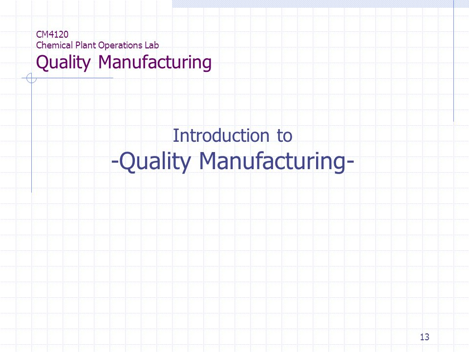 13 Introduction to -Quality Manufacturing- CM4120 Chemical Plant Operations Lab Quality Manufacturing