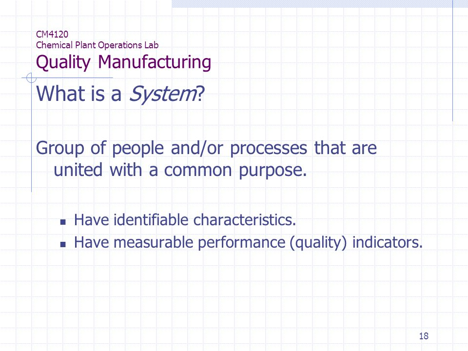 18 CM4120 Chemical Plant Operations Lab Quality Manufacturing What is a System.