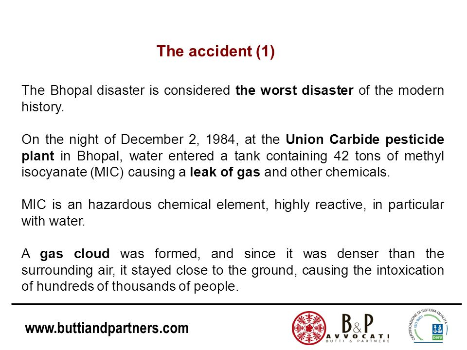 www.buttiandpartners.com The accident (1) The Bhopal disaster is considered the worst disaster of the modern history. On the night of December 2, 1984