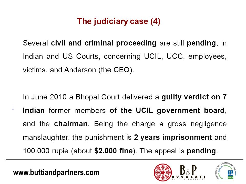 www.buttiandpartners.com ] Several civil and criminal proceeding are still pending, in Indian and US Courts, concerning UCIL, UCC, employees, victims,