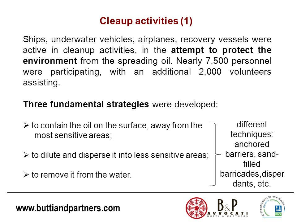 www.buttiandpartners.com Ships, underwater vehicles, airplanes, recovery vessels were active in cleanup activities, in the attempt to protect the envi