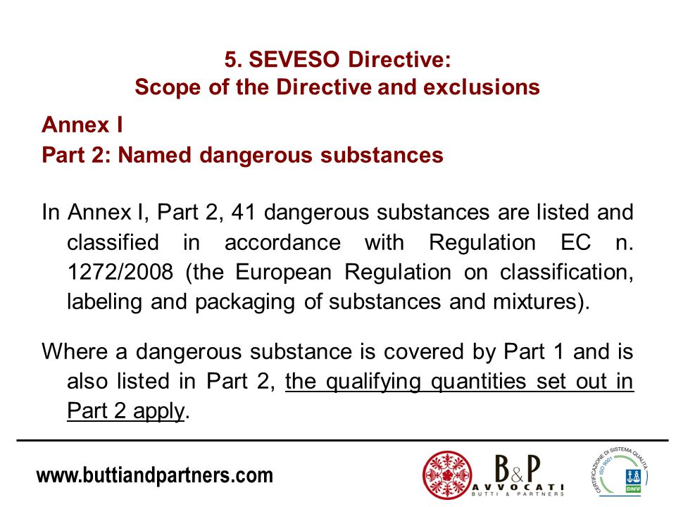 www.buttiandpartners.com Annex I Part 2: Named dangerous substances In Annex I, Part 2, 41 dangerous substances are listed and classified in accordanc