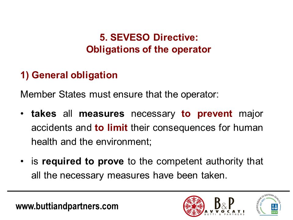 www.buttiandpartners.com 1) General obligation Member States must ensure that the operator: takes all measures necessary to prevent major accidents an