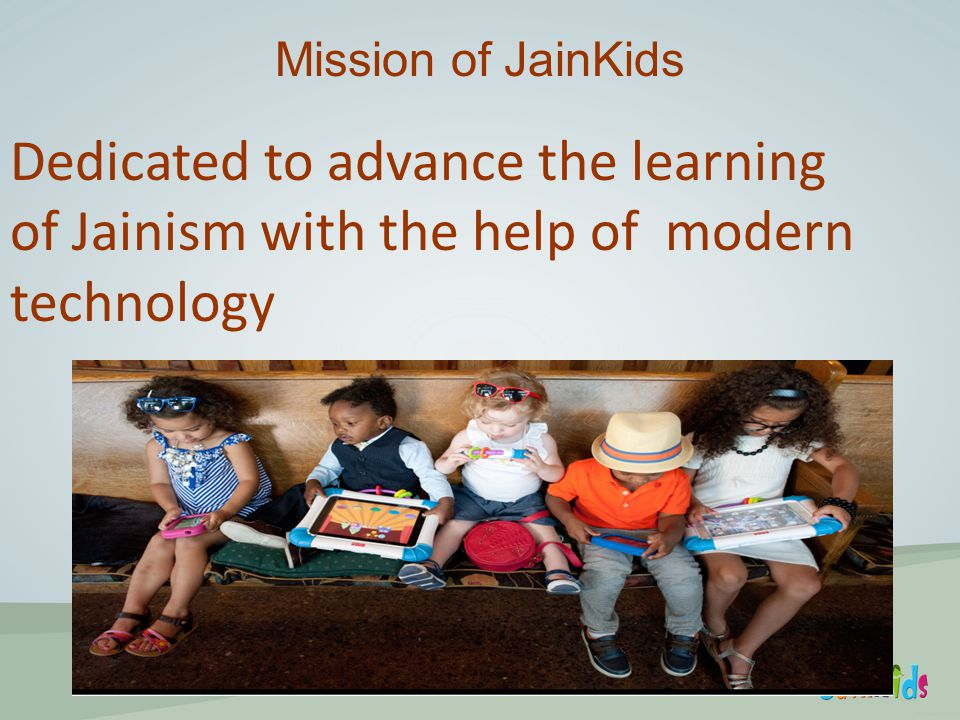 Dedicated to advance the learning of Jainism with the help of modern technology Mission of JainKids