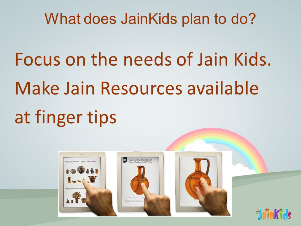 Focus on the needs of Jain Kids. Make Jain Resources available at finger tips What does JainKids plan to do?