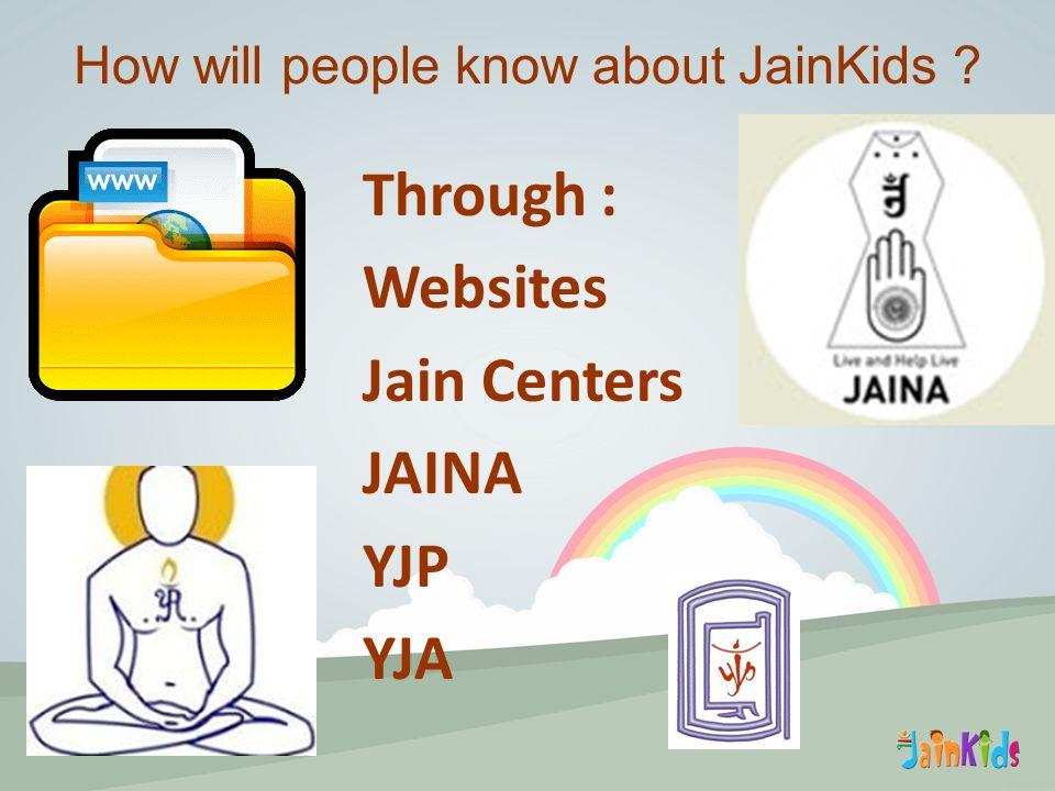 Through : Websites Jain Centers JAINA YJP YJA How will people know about JainKids