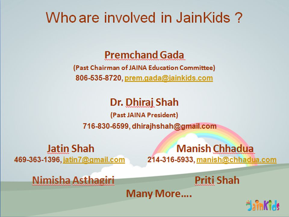 Premchand Gada (Past Chairman of JAINA Education Committee) 806-535-8720, prem.gada@jainkids.comprem.gada@jainkids.com Dr.