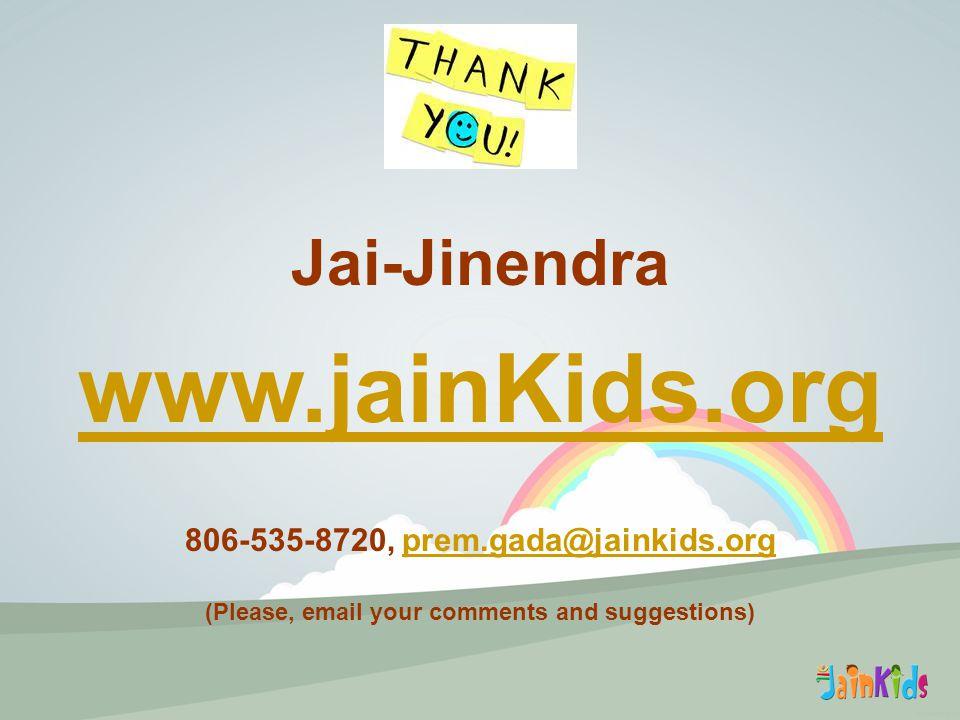 Jai-Jinendra www.jainKids.org 806-535-8720, prem.gada@jainkids.orgprem.gada@jainkids.org (Please, email your comments and suggestions)
