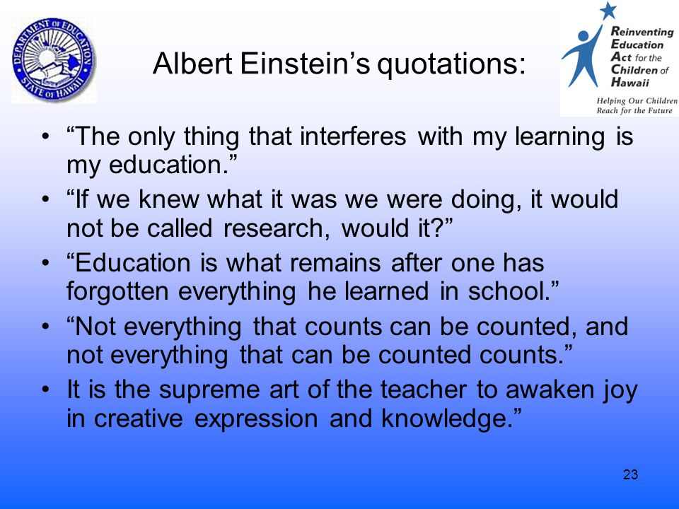 "23 Albert Einstein's quotations: ""The only thing that interferes with my learning is my education."" ""If we knew what it was we were doing, it would no"