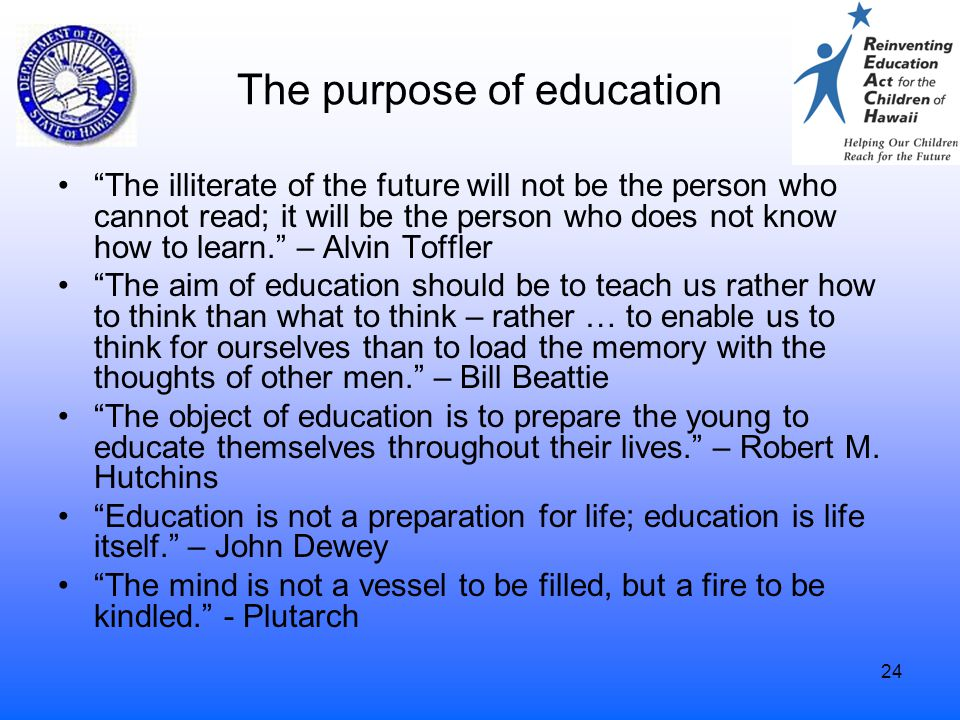 "24 The purpose of education ""The illiterate of the future will not be the person who cannot read; it will be the person who does not know how to learn"