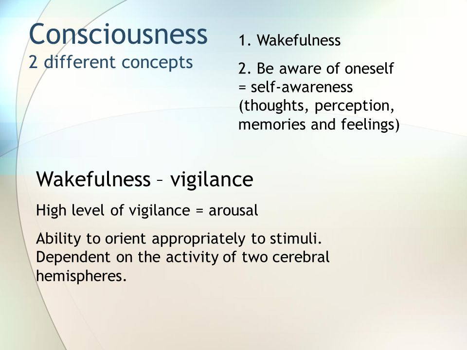 Consciousness 2 different concepts 1. Wakefulness 2.