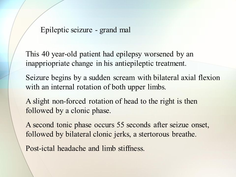 Epileptic seizure - grand mal This 40 year-old patient had epilepsy worsened by an inappriopriate change in his antiepileptic treatment.