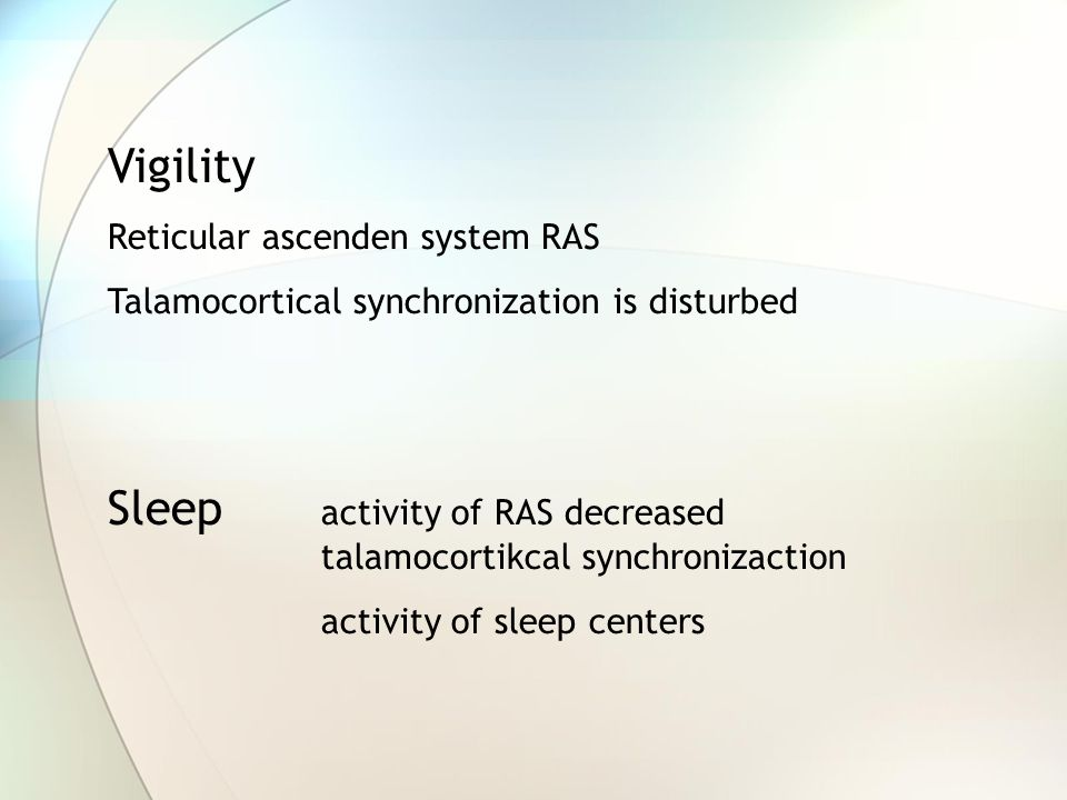 Vigility Reticular ascenden system RAS Talamocortical synchronization is disturbed Sleep activity of RAS decreased talamocortikcal synchronizaction activity of sleep centers