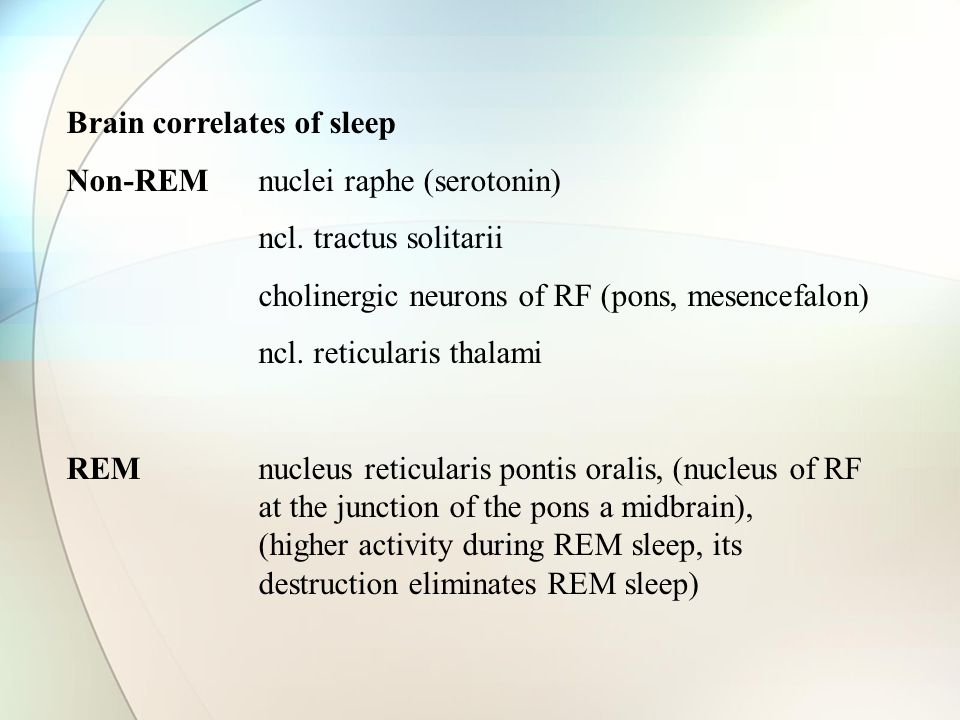 Charakteristic of non-REM Skeletal muscles – relaxed Parasympaticus predominate –heart rate, preassure, motility of GIT, breathing Dreams – usually no Humans are more difficult to awaken in 4.