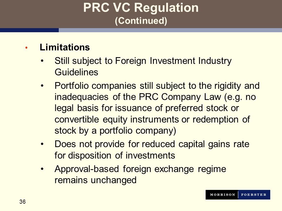 36 PRC VC Regulation (Continued) Limitations Still subject to Foreign Investment Industry Guidelines Portfolio companies still subject to the rigidity and inadequacies of the PRC Company Law (e.g.