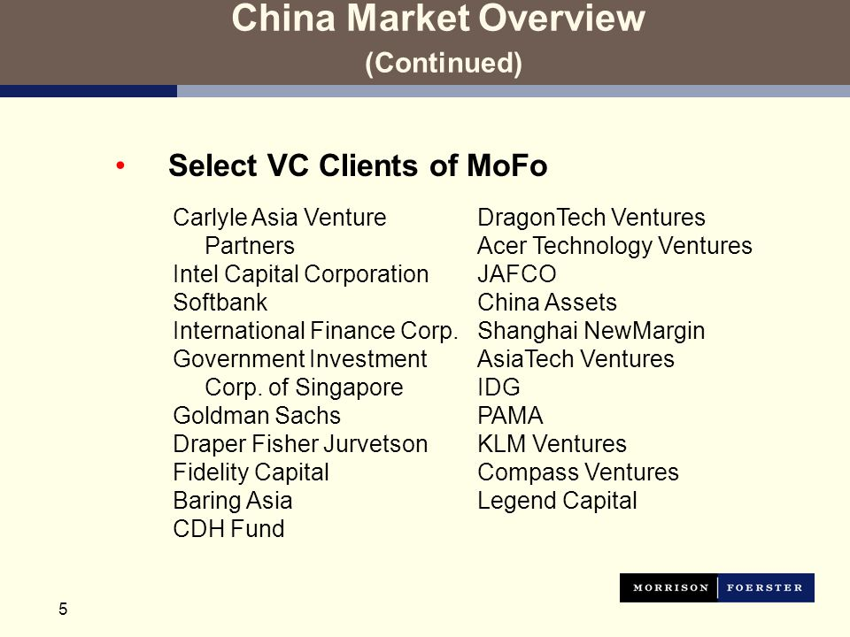 5 China Market Overview (Continued) Select VC Clients of MoFo Carlyle Asia Venture Partners Intel Capital Corporation Softbank International Finance Corp.