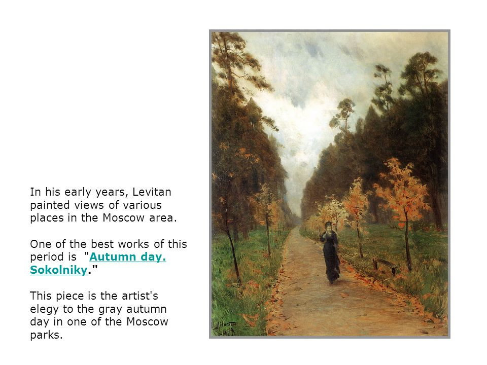 In his early years, Levitan painted views of various places in the Moscow area. One of the best works of this period is