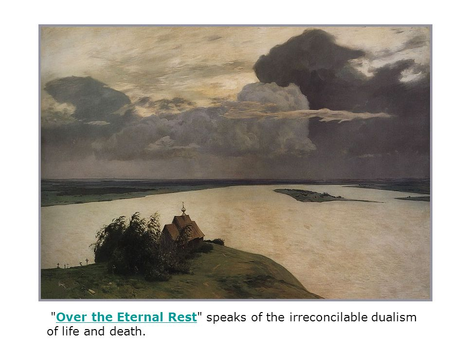 Over the Eternal Rest speaks of the irreconcilable dualism of life and death.Over the Eternal Rest