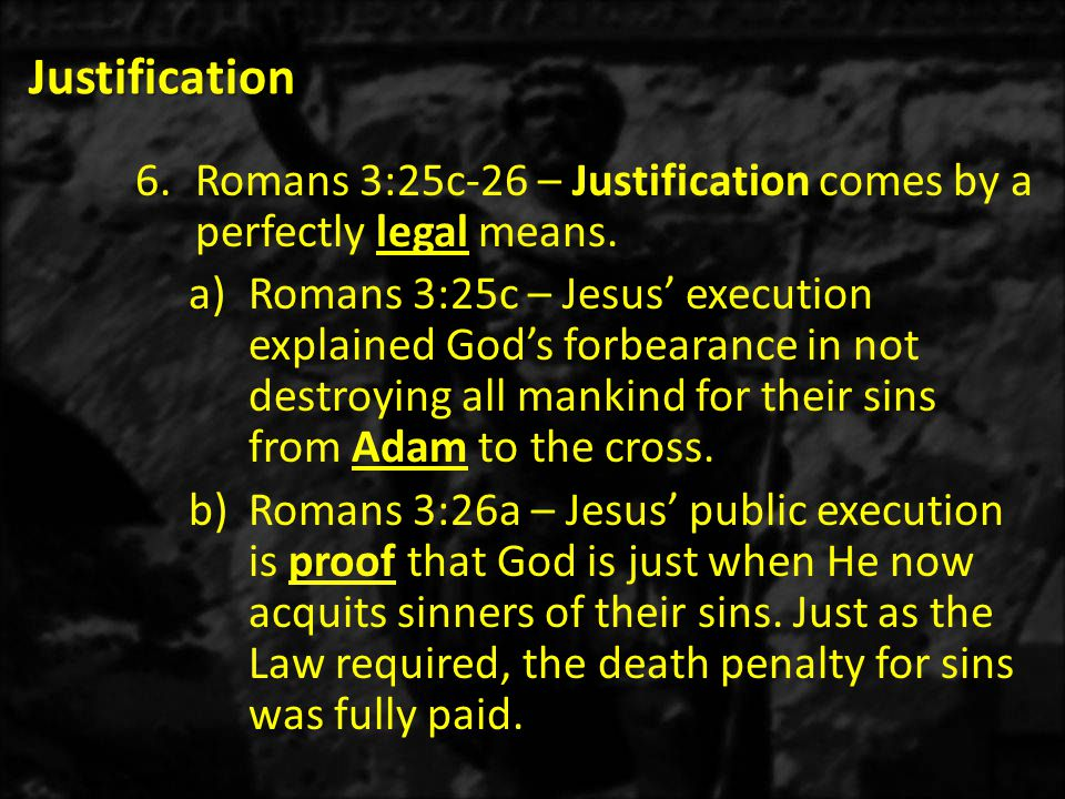 Justification 6.Romans 3:25c-26 – Justification comes by a perfectly legal means.