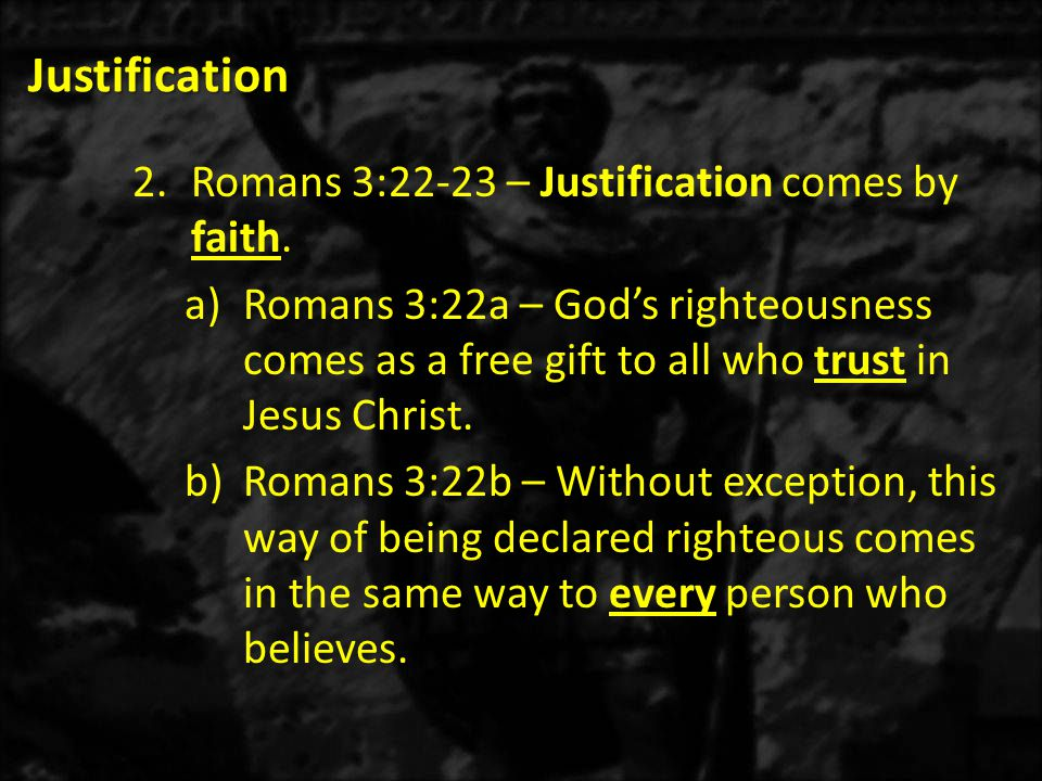 Justification 2)Romans 3:28b – Paul said, We maintain that a person is made right with God independently of, and distinctly apart from, doing good deeds found in observing the Law. Do you firmly hold to this truth?