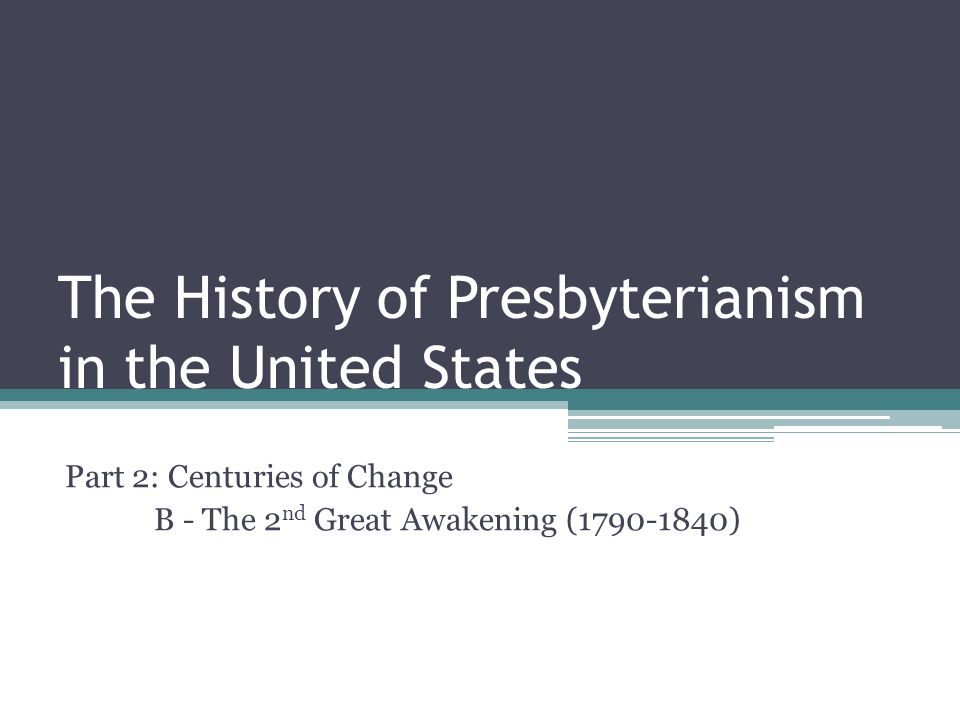 The History of Presbyterianism in the United States Part 2: Centuries of Change B - The 2 nd Great Awakening (1790-1840)