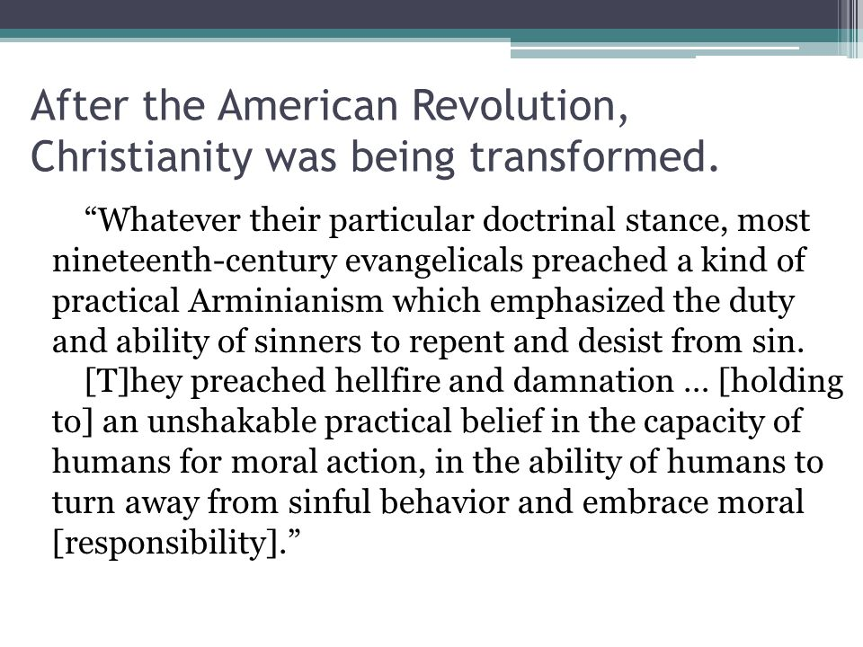 "After the American Revolution, Christianity was being transformed. ""Whatever their particular doctrinal stance, most nineteenth-century evangelicals p"