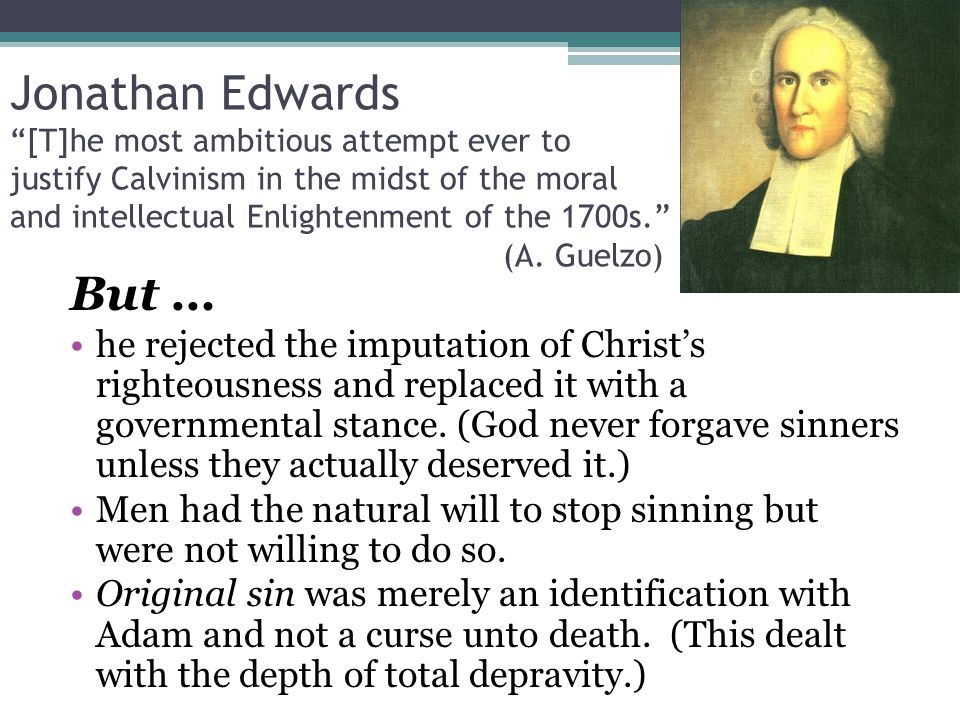 "Jonathan Edwards ""[T]he most ambitious attempt ever to justify Calvinism in the midst of the moral and intellectual Enlightenment of the 1700s."" (A. G"