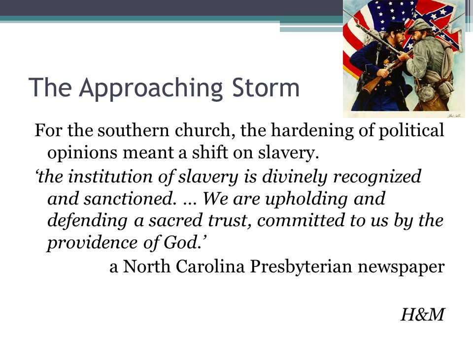 The Approaching Storm For the southern church, the hardening of political opinions meant a shift on slavery. 'the institution of slavery is divinely r