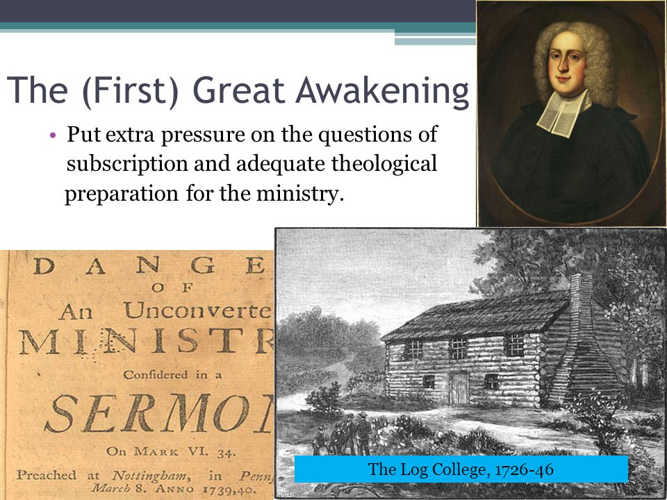 The (First) Great Awakening Put extra pressure on the questions of subscription and adequate theological preparation for the ministry. Gilbert Tennent