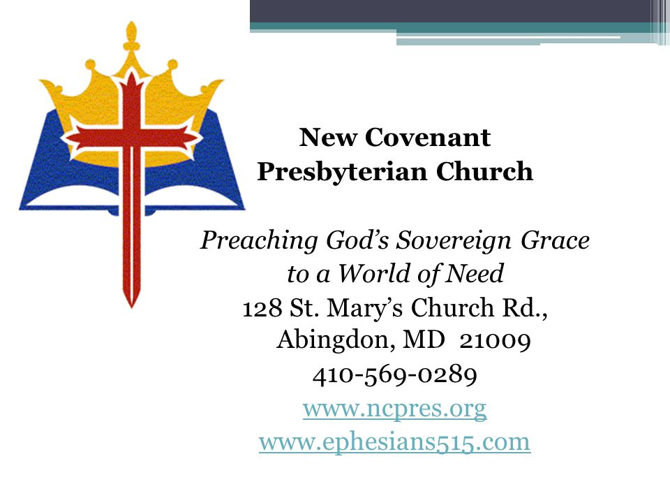 New Covenant Presbyterian Church Preaching God's Sovereign Grace to a World of Need 128 St. Mary's Church Rd., Abingdon, MD 21009 410-569-0289 www.ncp