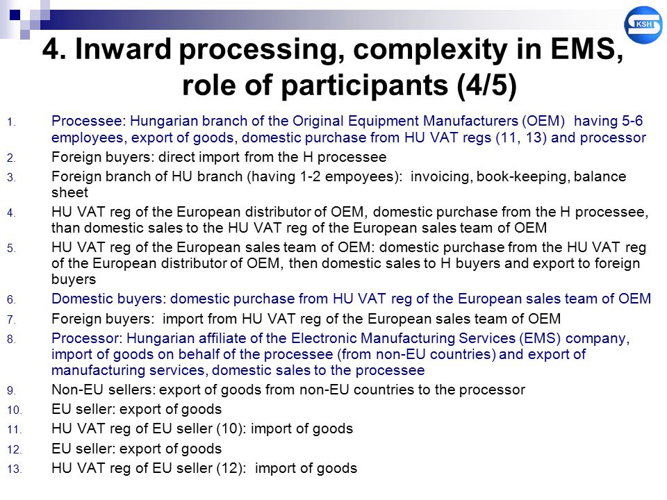 4. Inward processing, complexity in EMS, role of participants (4/5) 1. Processee: Hungarian branch of the Original Equipment Manufacturers (OEM) havin