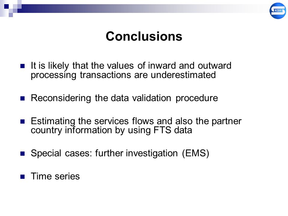 Conclusions It is likely that the values of inward and outward processing transactions are underestimated Reconsidering the data validation procedure