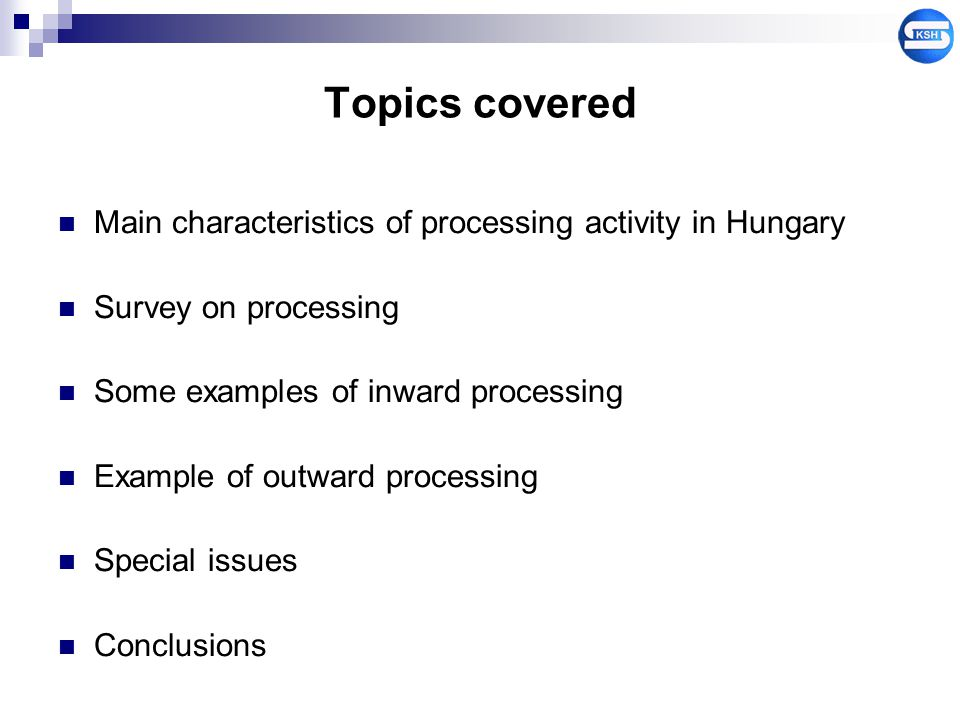 Topics covered Main characteristics of processing activity in Hungary Survey on processing Some examples of inward processing Example of outward proce