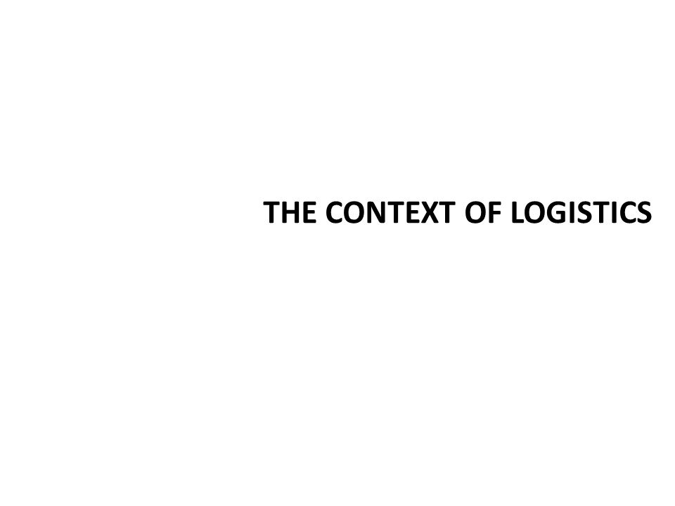 THE CONTEXT OF LOGISTICS