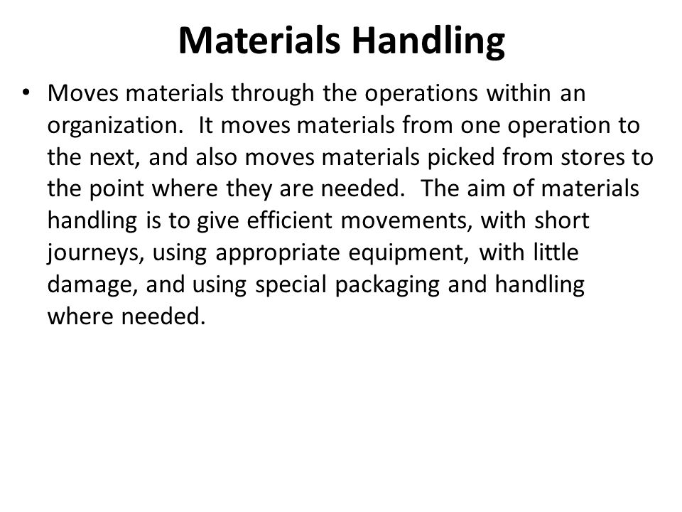 Materials Handling Moves materials through the operations within an organization.