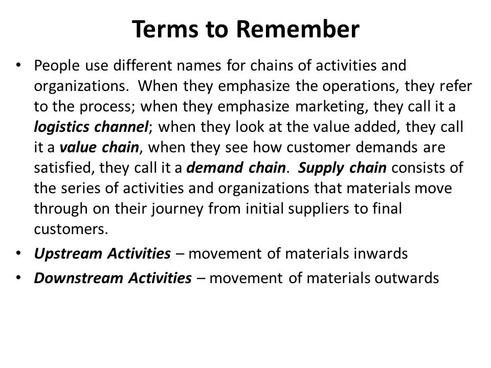 Terms to Remember People use different names for chains of activities and organizations.