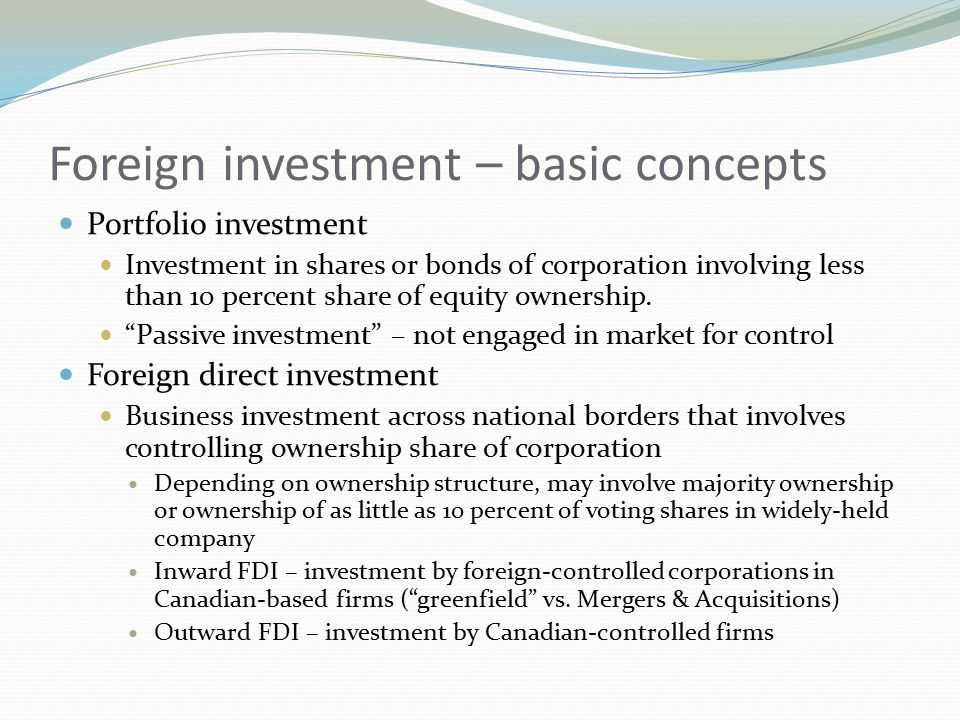 Foreign investment – basic concepts Portfolio investment Investment in shares or bonds of corporation involving less than 10 percent share of equity ownership.
