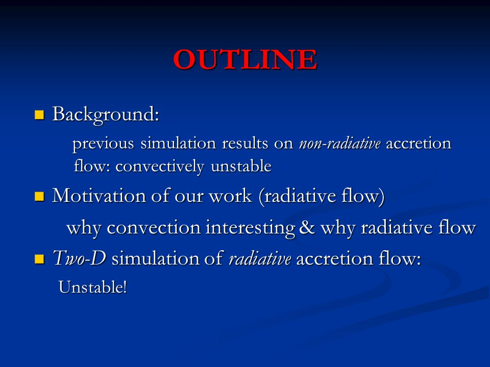 OUTLINE Background: Background: previous simulation results on non-radiative accretion flow: convectively unstable previous simulation results on non-