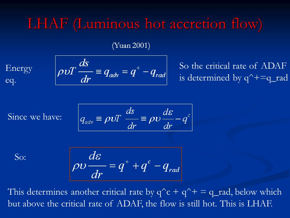 Analytical prediction: convectively stable LHAF (Luminous hot accretion flow) is radiative: LHAF (Luminous hot accretion flow) is radiative: Radiative cooling > viscous heating (so advection is negative) Radiative cooling > viscous heating (so advection is negative) One-D analytical analysis: entropy decreases inward: One-D analytical analysis: entropy decreases inward: Thus LHAF is predicted to be convectively stable Thus LHAF is predicted to be convectively stable (Yuan 2001) But is this true in 2D case??
