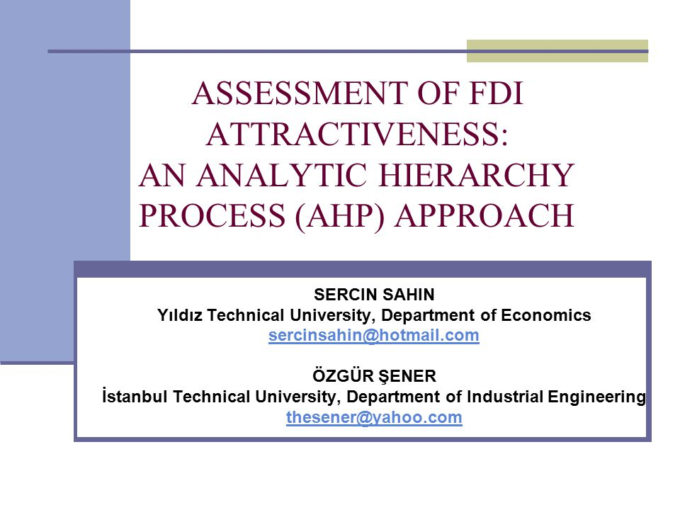 Overview of the presentation Overview of Foreign Direct Investment Data: UNCTAD FDI Variables Method: Analytic Hierarchy Process (AHP) Results Conclusion Further Suggestions