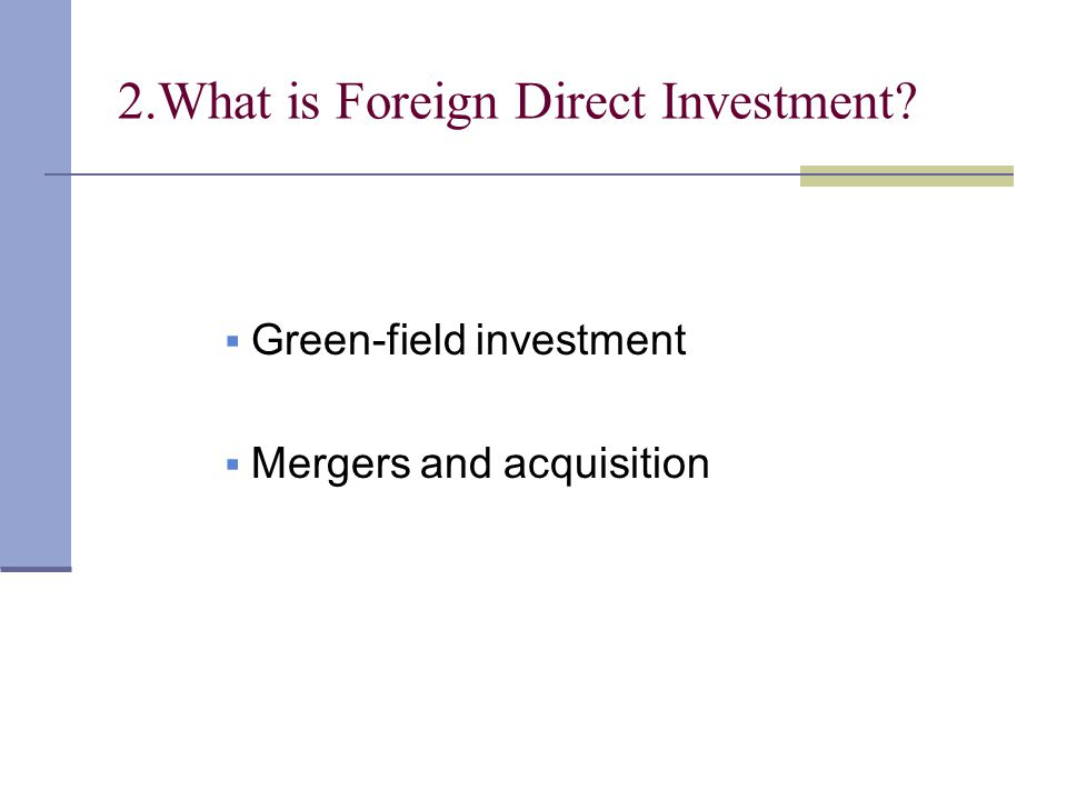 2.What is Foreign Direct Investment  Green-field investment  Mergers and acquisition