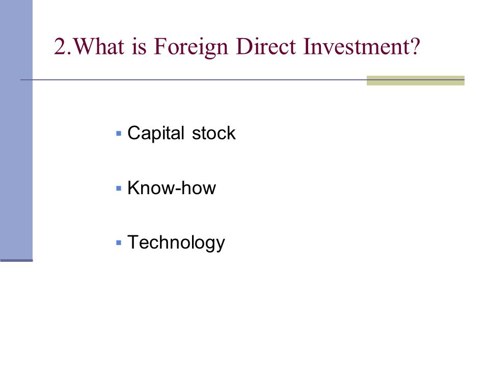 2.What is Foreign Direct Investment.