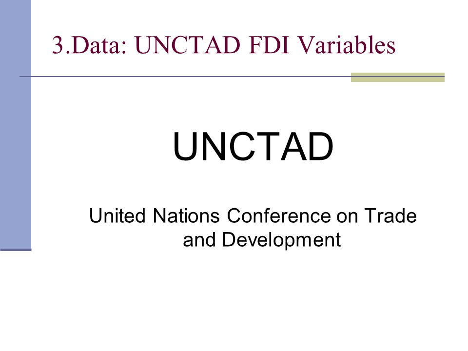 3.Data: UNCTAD FDI Variables UNCTAD United Nations Conference on Trade and Development
