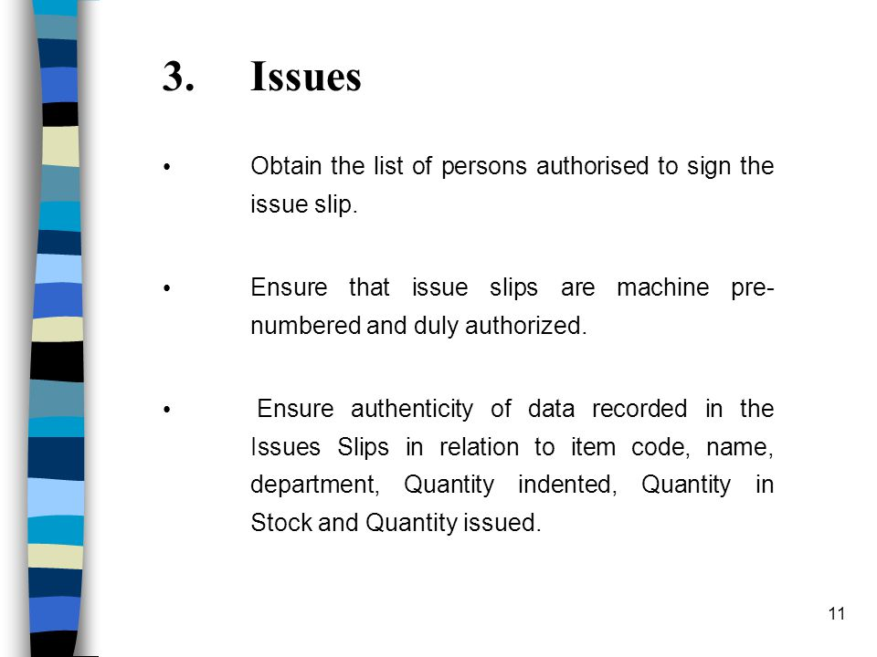 11 3.Issues Obtain the list of persons authorised to sign the issue slip.