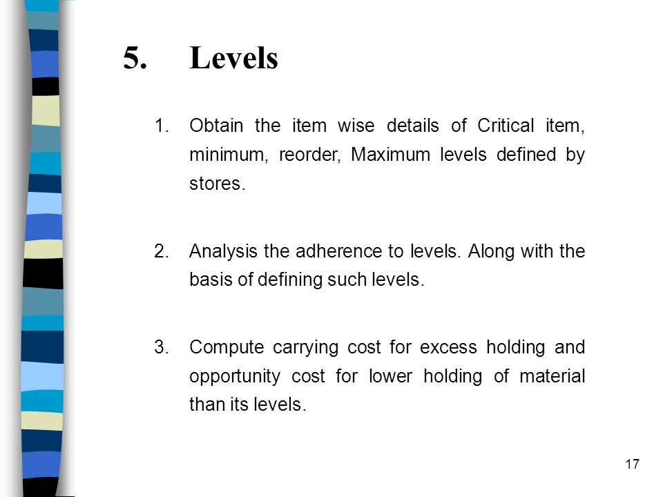 17 5.Levels 1.Obtain the item wise details of Critical item, minimum, reorder, Maximum levels defined by stores.