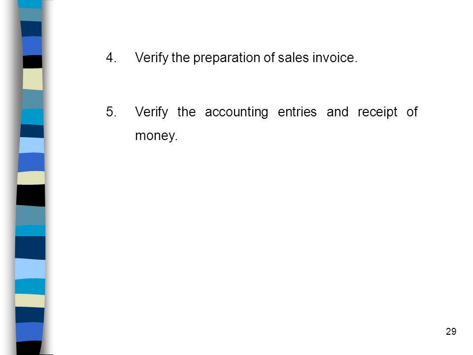 29 4.Verify the preparation of sales invoice. 5.Verify the accounting entries and receipt of money.